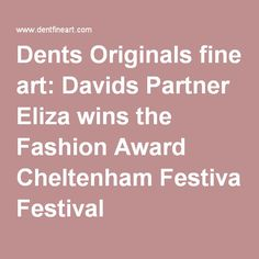 Dents Originals fine art: Davids Partner Eliza wins the Fashion Award Cheltenham Festival
