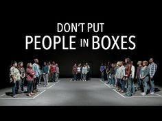 Don't Put People in Boxes - YouTube