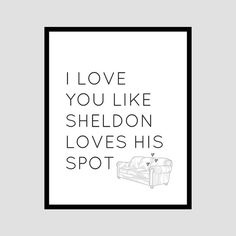 This cute and quirky printable would be the perfect non-jewelry (affordable) Valentine's day gift.  --  Sheldon Cooper, the beloved character on The Big Bang Theory is known for many things, one of which being that no one else belongs in his spot. Because it's the perfect spot. So this I Love You Like Sheldon Loves His Spot printable is a great gift for someone you love just as much.
