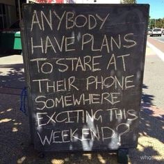 Anyone have plans to #stare at their #phone someplace #exciting this #weekend ? #LetsGetWordy
