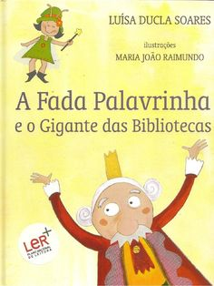 A fada palavrinha e o gigante das bibliotecas  A FADA PALAVRINHA E O GIGANTE DAS BIBLIOTECAS, de Luísa Ducla soares