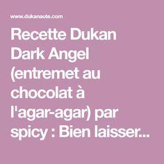 Recette Dukan Dark Angel (entremet au chocolat à l'agar-agar) par spicy : Bien laisser égoutter les petits suisses dans une passoire pendant 1 h à température ambiante. Dans un saladier battre les blancs en neige. Dans une casserole mélanger le lai