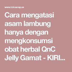 Cara mengatasi asam lambung hanya dengan mengkonsumsi obat herbal QnC Jelly Gamat - KIRIM BARANG DULU, BARU BAYAR