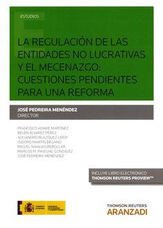 La Regulación de las entidades no lucrativas y el mecenazgo : cuestiones pendientes para una reforma / José Pedreira Menéndez, director ; autores: Francisco Adame Martínez ... [et al.]