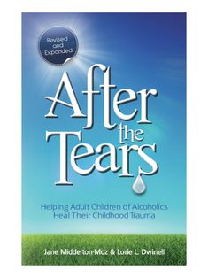 The NOOK Book (eBook) of the After the Tears: Helping Adult Children of Alcoholics Heal Their Childhood Trauma by Jane Middelton-Moz MS, Lorie Dwinell Alcohol Still, Alcoholic Parents, Children Of Alcoholics, Health Communication, Dysfunctional Family, Addiction Recovery, Inner Child, Adult Children, Marriage Advice