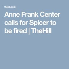 Anne Frank Center calls for Spicer to be fired | TheHill
