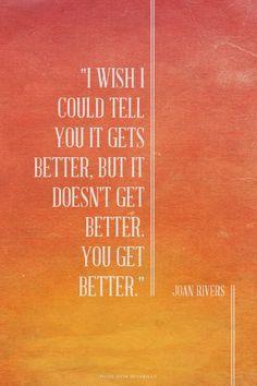 you get better // joan rivers