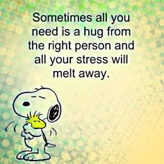 Sometimes all you need is a hug from the right person and all your stress will melt away.