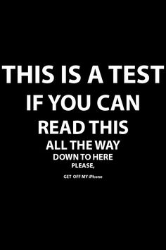 This is a test if u can read it all the way down here then get off my iPhone