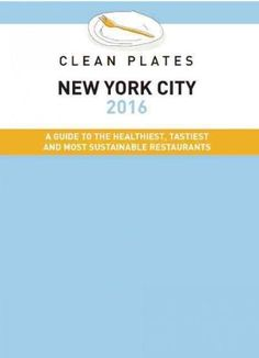 Clean Plates New York City 2016: A Guide to the Healthiest, Tastiest and Most Sustainable Restaurants for Vegetar...