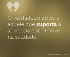 """""""O verdadeiro amor é aquele que suporta a ausência e sobrevive na saudade."""""""