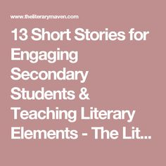 13 Short Stories for Engaging Secondary Students & Teaching Literary Elements