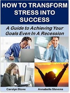 Transforming Stress Into Success: How to Minimize Stress and Maximize Success - Eternal Spiral Books