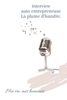 Interview d'entrepreneuse pour la plume d'Isandre Interview, Auto Entrepreneur, Vintage Microphone, Blogging, Hui, Community, Lifestyle, Feather, Mom