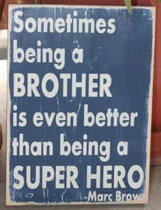 """Sometimes being a Brother is even better than being a Super Hero"" <- perfect for the boys!"