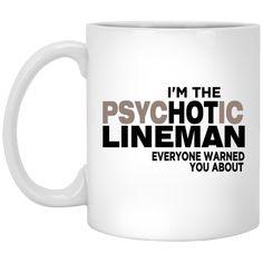I'm the Psychotic Lineman Everyone warned you about  Mug
