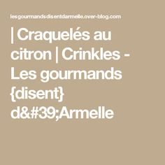   Craquelés au citron   Crinkles - Les gourmands {disent} d'Armelle