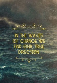 Sometimes we can get lost in the crashing waves inside our head, but in the end the waves float us back in the right direction.