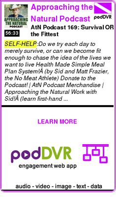 #SELF-HELP #PODCAST Approaching the Natural Podcast AtN Podcast 169: Survival OR the Fittest READ: https://podDVR.COM/?c=297aac0c-e463-5179-d69a-3b18122e54f4