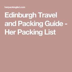 Edinburgh Travel and Packing Guide - Her Packing List