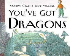 Love this book! You've Got Dragons by Kathryn Cave This gently humorous, reassuring story helps take the worry out of childhood fears by transforming anxieties and fears into dragons. Full color.