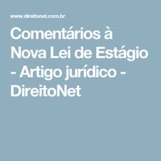 Comentários à Nova Lei de Estágio - Artigo jurídico - DireitoNet