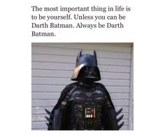 Always Be Yourself… Unless You Can Be Darth Batman
