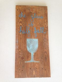 Wine sign, Reclaimed wood sign, Rustic wood sign, wine decor, home decor, rustic wood decor, wood sign,  the glass is half full by CharmingCustomDesign on Etsy https://www.etsy.com/listing/475896273/wine-sign-reclaimed-wood-sign-rustic