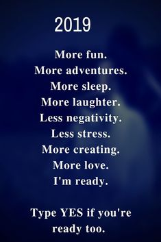 2019 More fun. More adventures. More laughter. Less negativity. Less stress. I'm ready. Type YES if you're ready too. Love Me More, More Fun, My Love, New Year Wishes Quotes, Good Morning Post, New Year New You, Wish Quotes, Sharing Quotes, Adventure Quotes
