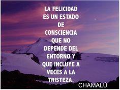 La felicidad es un estado de consciencia....