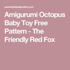 Amigurumi Octopus Baby Toy Free Pattern           -            The Friendly Red Fox