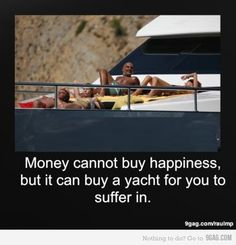 Money cannot buy happiness.( shit)