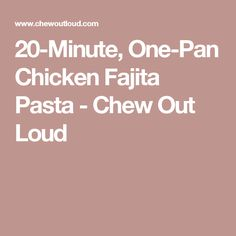 20-Minute, One-Pan Chicken Fajita Pasta - Chew Out Loud