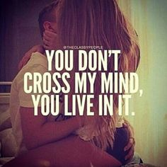 You Don't Cross My Mind, You Live In It