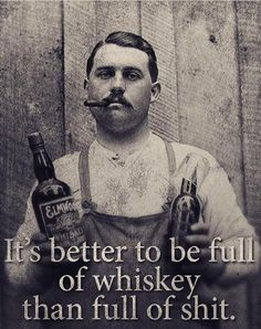 It is better to be full of Whiskey than Full of Shit! #Whiskey Bourbon Whiskey, Whiskey Girl, Irish Whiskey, Scotch Whiskey, Tennessee Whiskey, Cigars And Whiskey, Whiskey Drinks, Whiskey Quotes, Bourbon Quotes