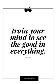 See the good in everything :)