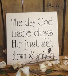 The day God made dogs, He just sat down and smiled...10X10 Wood Sign Subway Word Art by The Word Sister #dogquoteslove