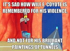 It's sad how Wile E. Coyote is remembered for his violence - The Memes Factory Satire, Cartoon Logic, Cartoon Characters, Cartoon Crazy, Cartoon Fun, Fictional Characters, Doug Funnie, Funny Quotes, Funny Memes