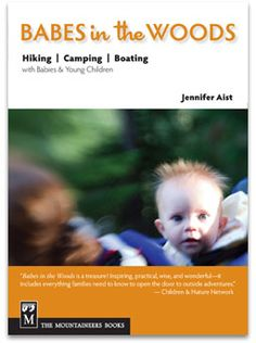 I've not yet read this book, but I want to pin it for my own future reference.  Our family wants to get into camping, hiking, and taking along our kids, no matter what age!  I'm collecting great resources to that end.