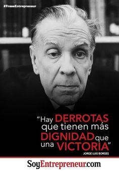¿Qué les parece esta frase del gran escritor argentino Jorge Luis Borges? Es importante aprender de nuestros fracasos.