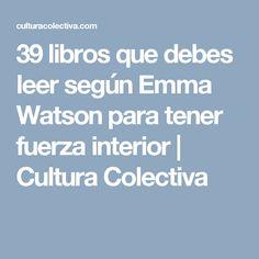 39 libros que debes leer según Emma Watson para tener fuerza interior   Cultura Colectiva