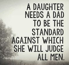 This is so true! No man will ever measure up to my dad. God broke the mold when he made my dad.