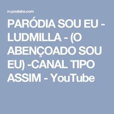 PARÓDIA SOU EU - LUDMILLA - (O ABENÇOADO SOU EU) -CANAL TIPO ASSIM - YouTube