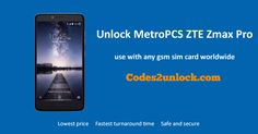 How to Carrier Unlock Your MetroPCS ZTE Zmax Pro by network Unlock Code so you can use with different Sim Card or GSM Network. Unlock your MetroPCS ZTE Zmax Pro fast & secure with the lowest price guaranteed. Quick and easy ZTE Unlocking with step by step Unlocking Instructions.