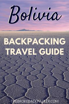 Backpacking Bolivia Travel Guide (March 2019) - Itineraries, Cost.