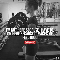 "gymaaholic: "" I'm Not Here Because I Have To I'm here because it makes me feel good. http://www.gymaholic.co """