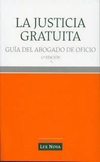 La justicia gratuita : guía del abogado de oficio / Carlos Álvarez Rodríguez ... [et al.]