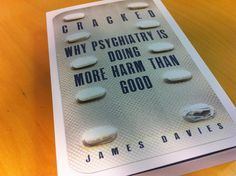 '[Cracked] should be read by every doctor … by everyone in politics and the media, not to mention any concerned citizen' The Mail on Cracked: Why Psychiatry is Doing More Harm Than Good by James Davies.