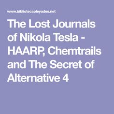 The Lost Journals of Nikola Tesla - HAARP, Chemtrails and The Secret of Alternative 4