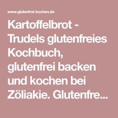 Kartoffelbrot - Trudels glutenfreies Kochbuch, glutenfrei backen und kochen bei Zöliakie. Glutenfreie Rezepte, laktosefreie Rezepte, glutenfreies Brot